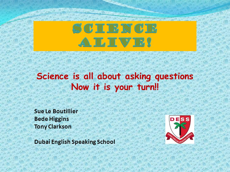 Science is all about asking questions Now it is your turn!.