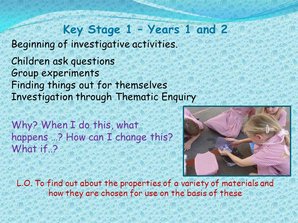 Key Stage 1 – Years 1 and 2 Beginning of investigative activities.