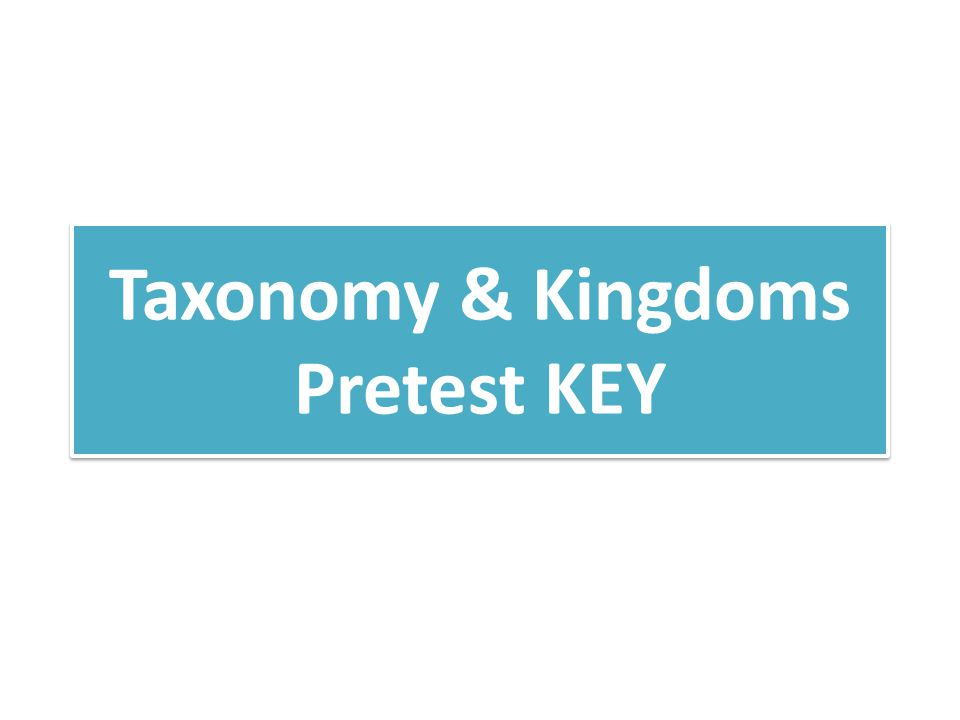 Taxonomy & Kingdoms Pretest KEY