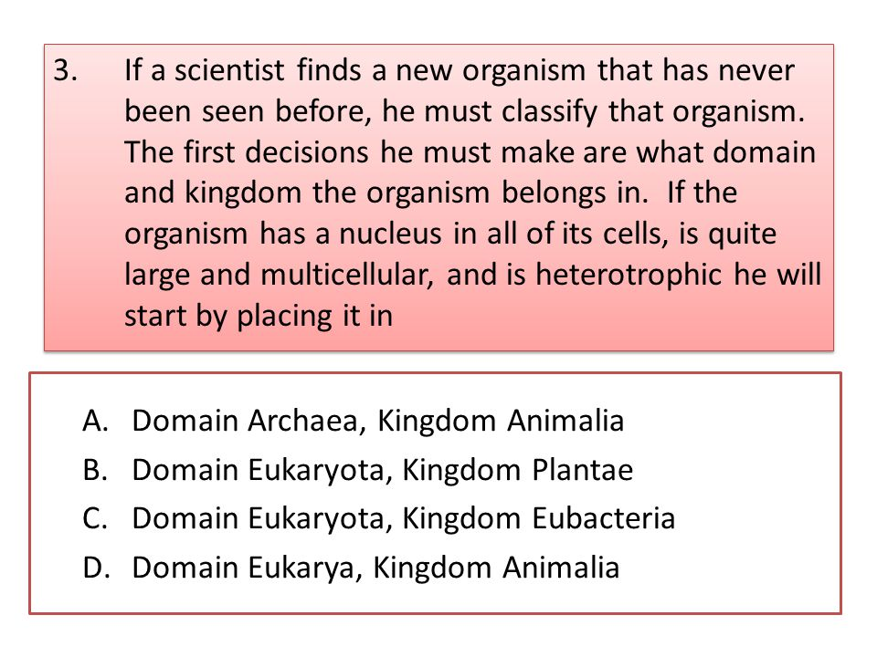 3.If a scientist finds a new organism that has never been seen before, he must classify that organism.
