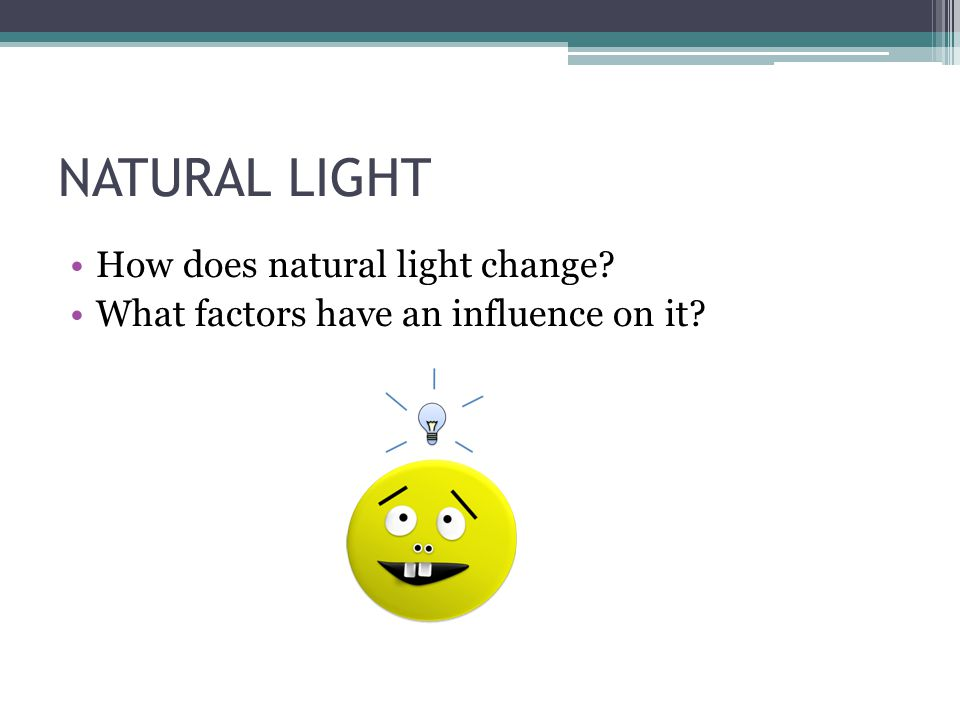 TYPES OF LIGHT NATURAL LIGHT ARTIFICIAL LIGHT