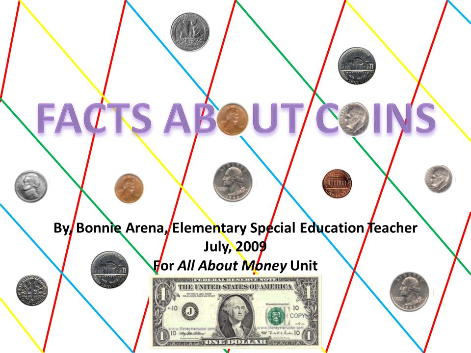 By, Bonnie Arena, Elementary Special Education Teacher July, 2009 For All About Money Unit