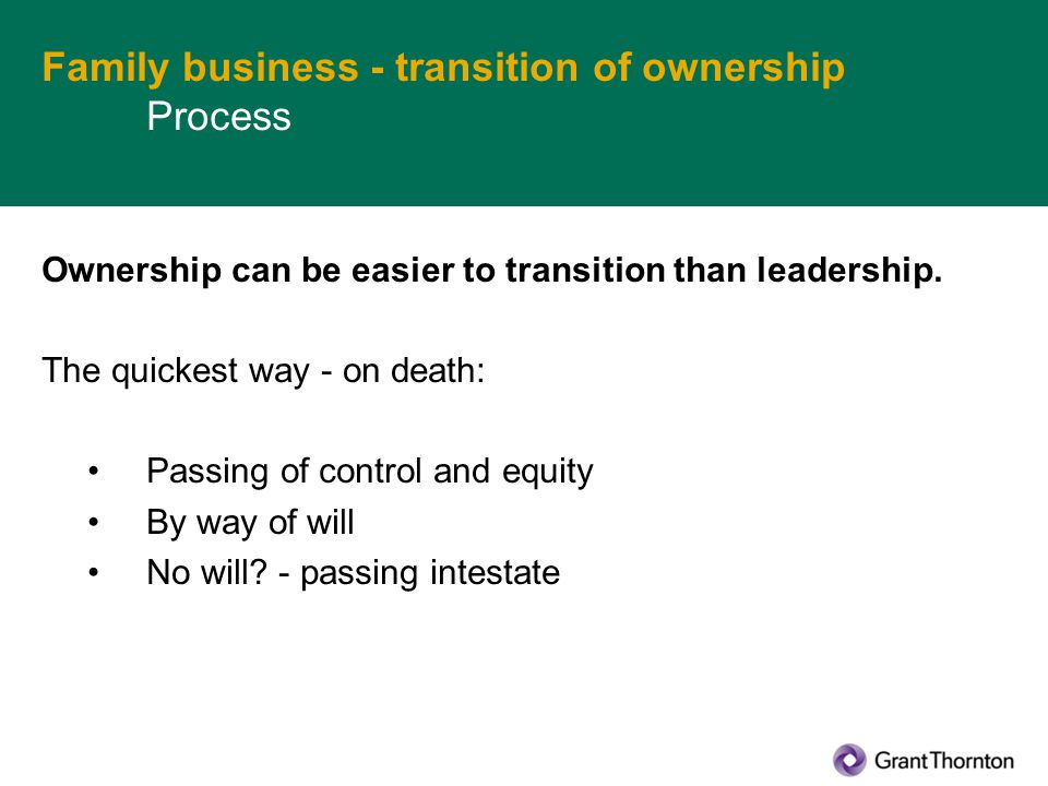 Family business - transition of ownership Process Ownership can be easier to transition than leadership.