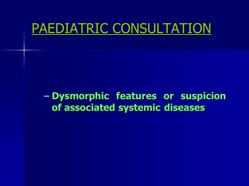 PAEDIATRIC CONSULTATION –Dysmorphic features or suspicion of associated systemic diseases