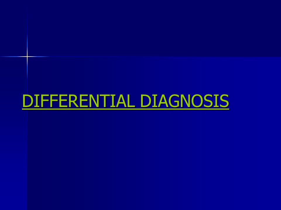 DIFFERENTIAL DIAGNOSIS DIFFERENTIAL DIAGNOSIS