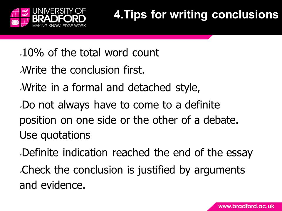 10% of the total word count Write the conclusion first. Write in a formal and detached style, Do not always have to come to a definite position on one