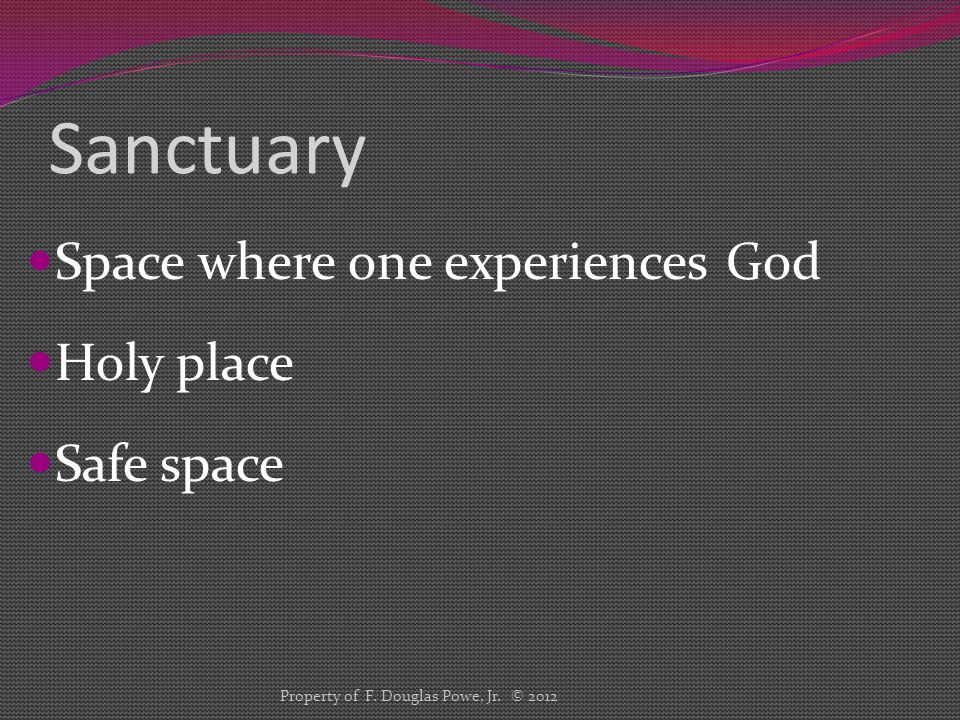 Sanctuary Space where one experiences God Holy place Safe space Property of F.