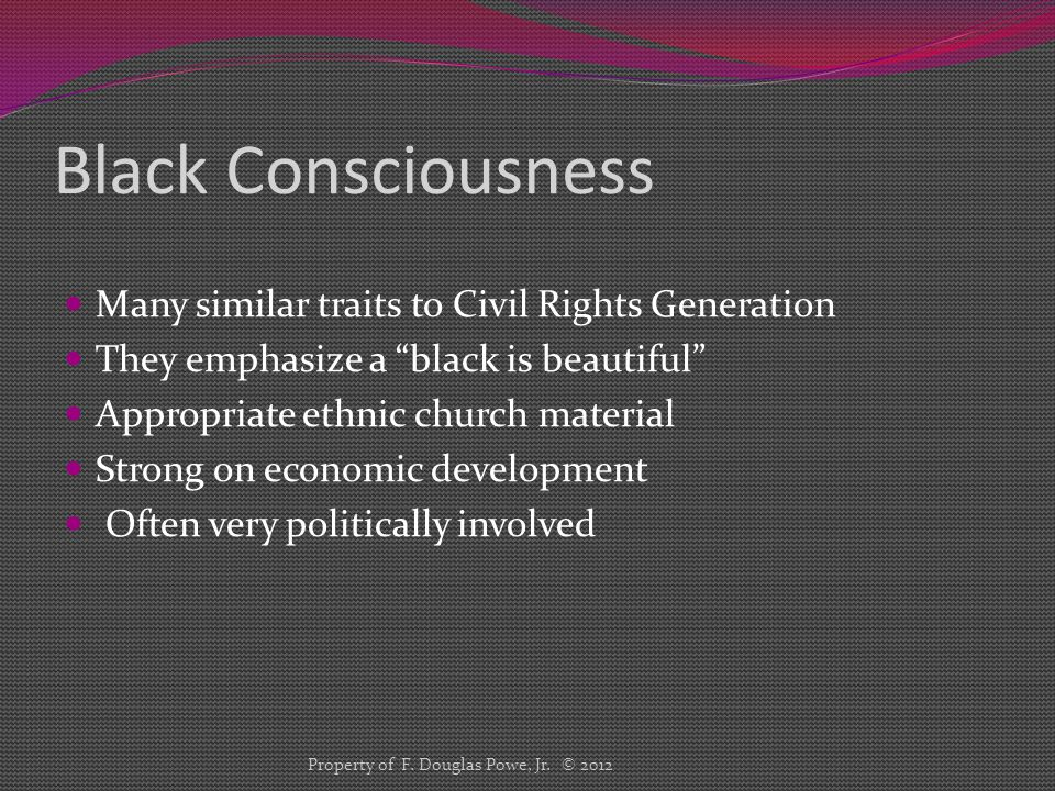 """Black Consciousness Many similar traits to Civil Rights Generation They emphasize a """"black is beautiful"""" Appropriate ethnic church material Strong on"""
