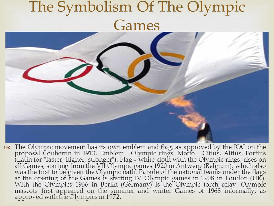   The Olympic movement has its own emblem and flag, as approved by the IOC on the proposal Coubertin in 1913.