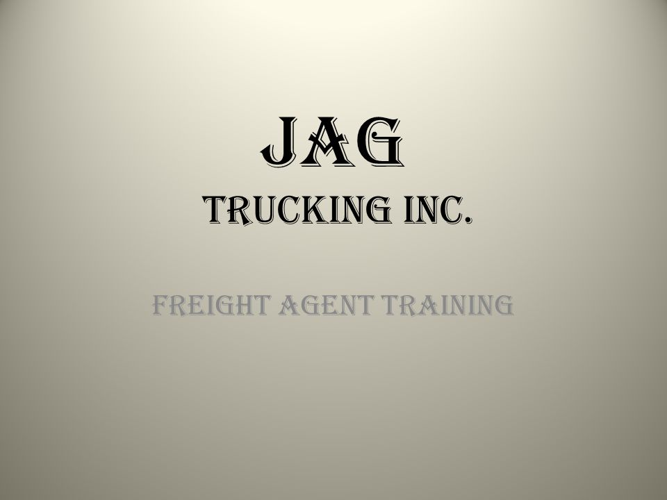 Jag Trucking Inc. Freight Agent Training