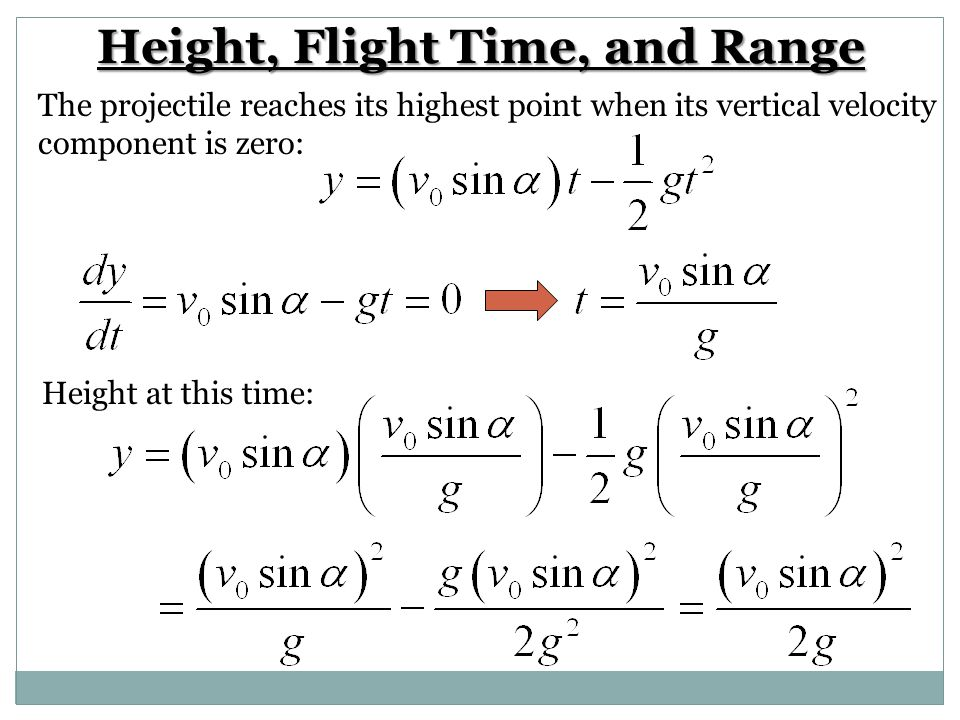 Height, Flight Time, and Range The projectile reaches its highest point when its vertical velocity component is zero: Height at this time: