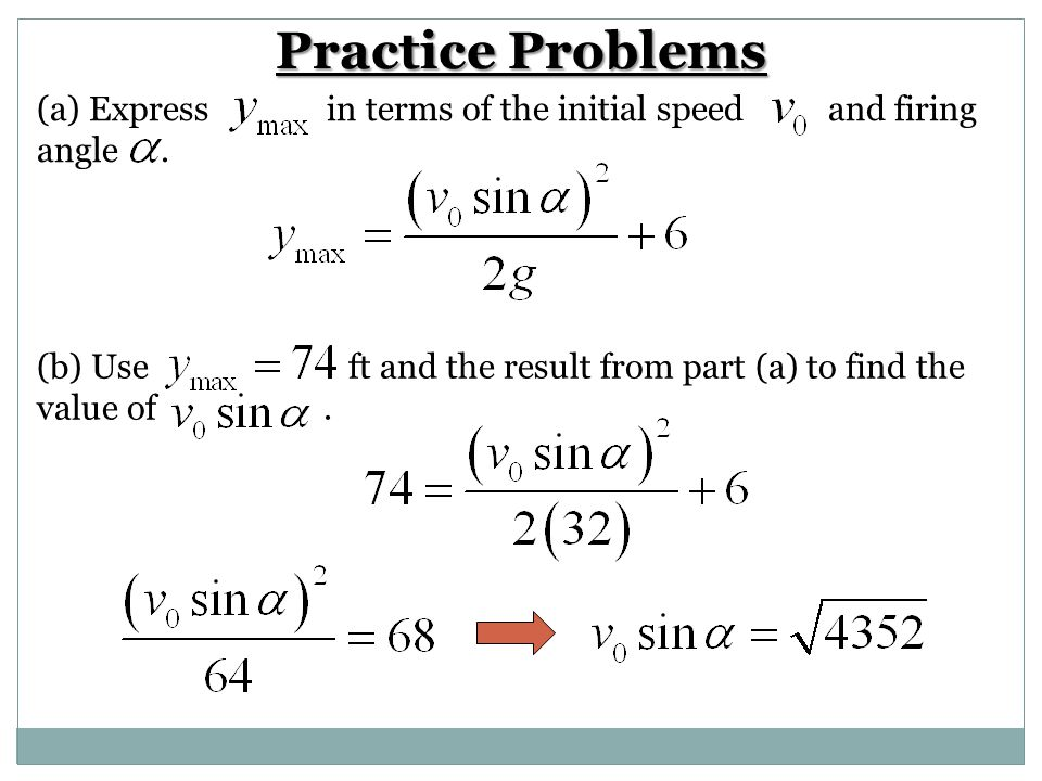 (a)Express in terms of the initial speed and firing angle. Practice Problems (b) Use ft and the result from part (a) to find the value of.