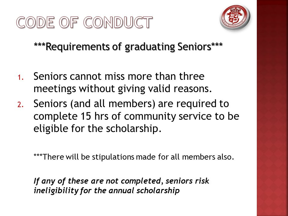 ***Requirements of graduating Seniors*** 1. Seniors cannot miss more than three meetings without giving valid reasons. 2. Seniors (and all members) ar