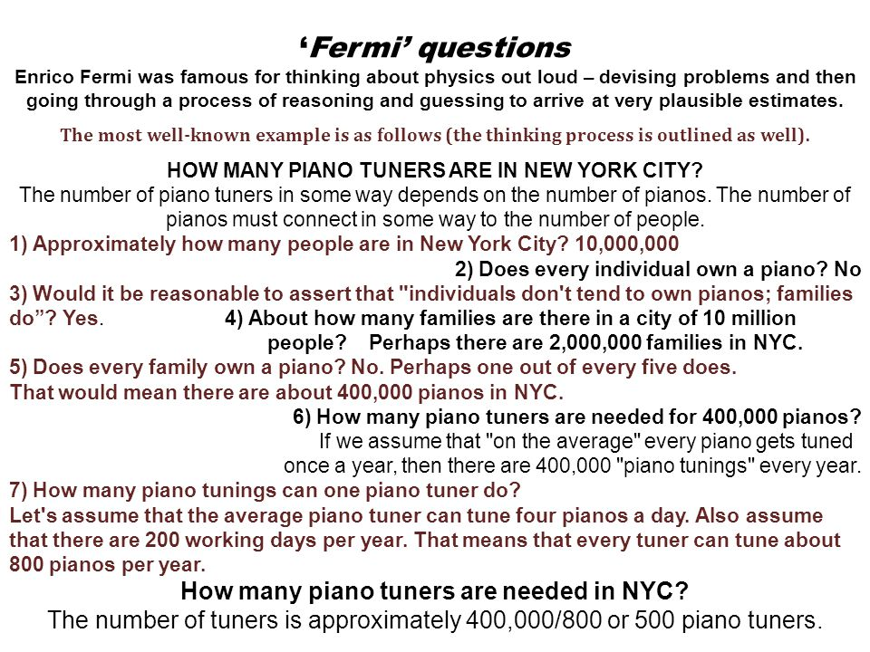 'Fermi' questions Enrico Fermi was famous for thinking about physics out loud – devising problems and then going through a process of reasoning and gu