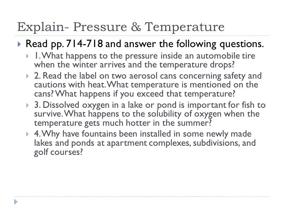 Explain- Pressure & Temperature  Read pp. 714-718 and answer the following questions.  1. What happens to the pressure inside an automobile tire whe