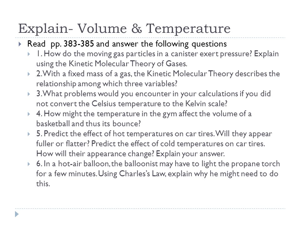 Explain- Volume & Temperature  Read pp. 383-385 and answer the following questions  1. How do the moving gas particles in a canister exert pressure?