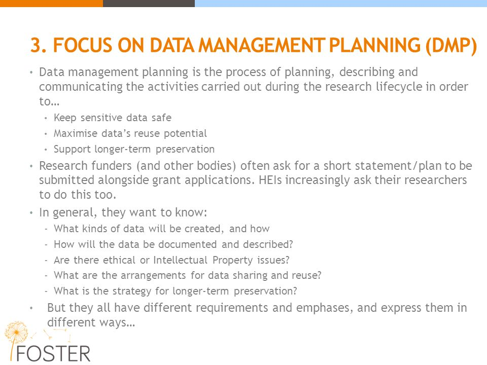 3. FOCUS ON DATA MANAGEMENT PLANNING (DMP) Data management planning is the process of planning, describing and communicating the activities carried ou