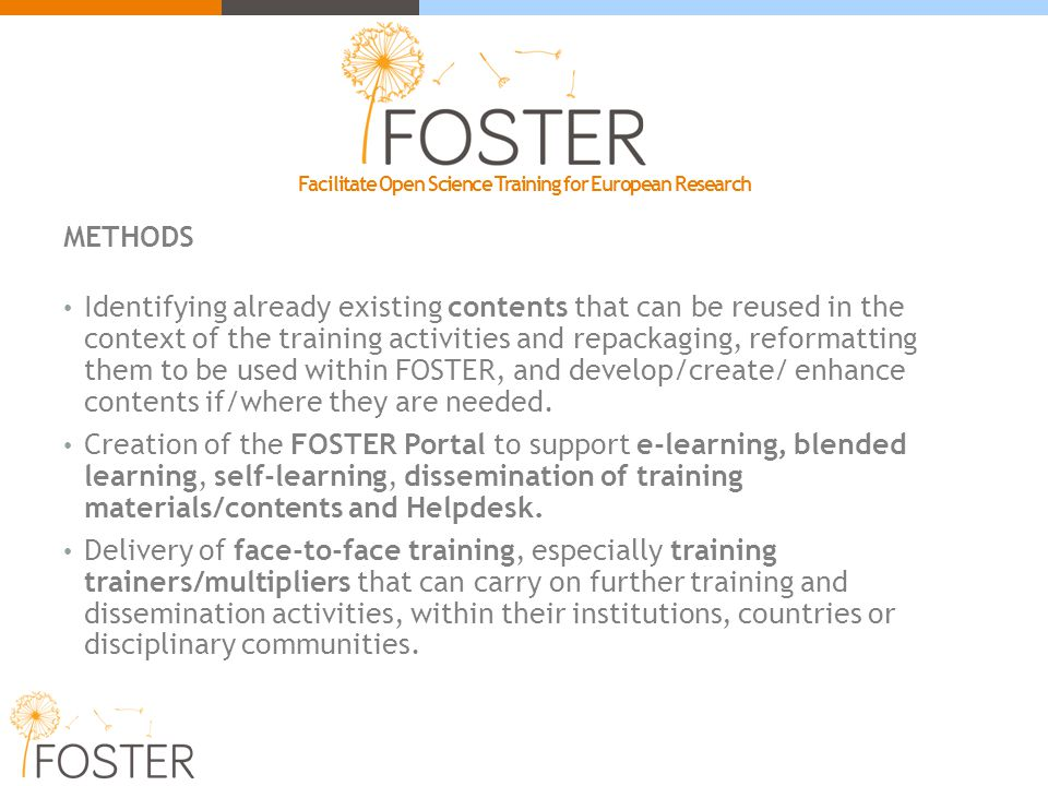 METHODS Identifying already existing contents that can be reused in the context of the training activities and repackaging, reformatting them to be used within FOSTER, and develop/create/ enhance contents if/where they are needed.