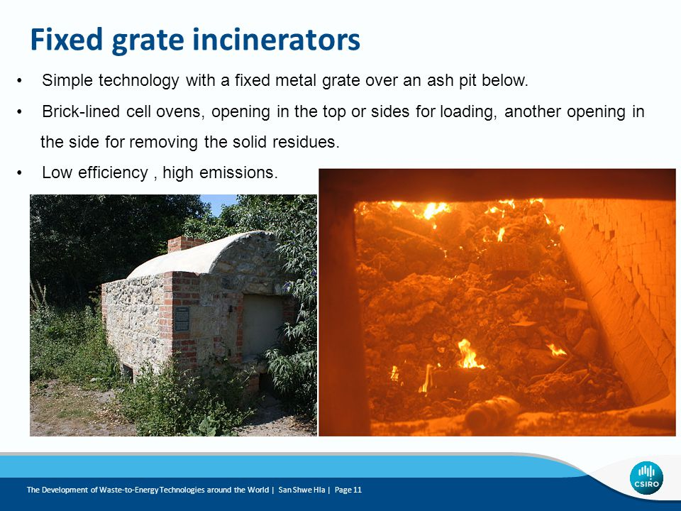 Fixed grate incinerators Simple technology with a fixed metal grate over an ash pit below.