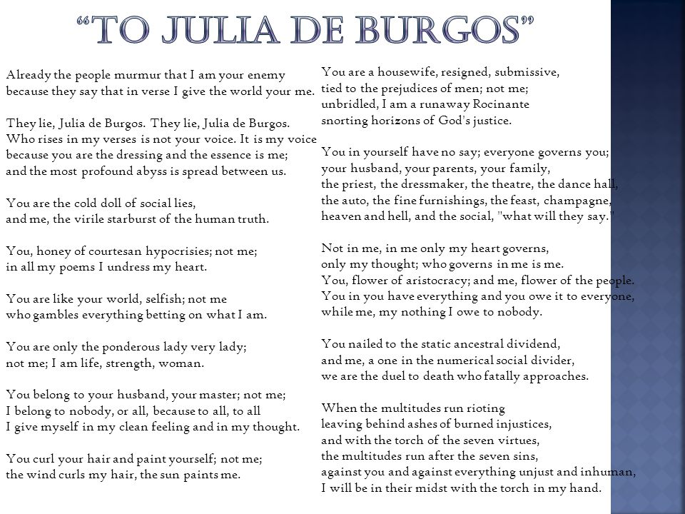 Already the people murmur that I am your enemy because they say that in verse I give the world your me. They lie, Julia de Burgos. They lie, Julia de