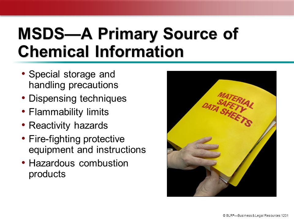 © BLR ® —Business & Legal Resources 1201 MSDS—A Primary Source of Chemical Information Special storage and handling precautions Dispensing techniques