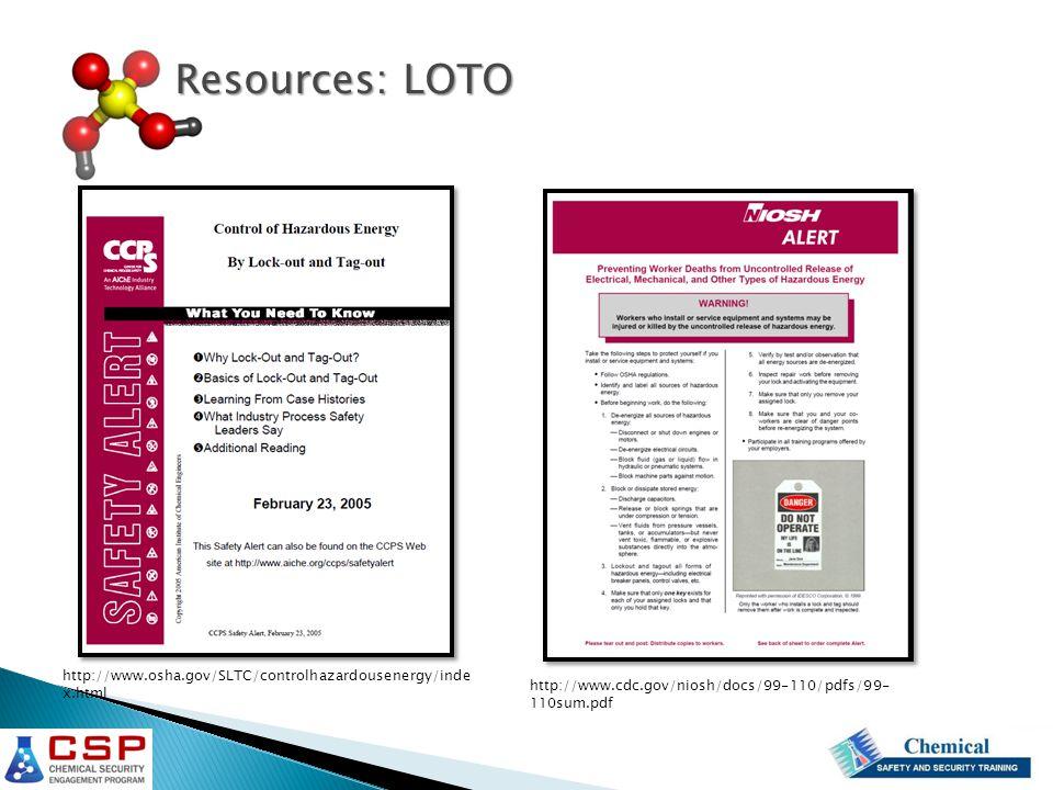 http://www.osha.gov/SLTC/controlhazardousenergy/inde x.html http://www.cdc.gov/niosh/docs/99-110/pdfs/99- 110sum.pdf Resources: LOTO