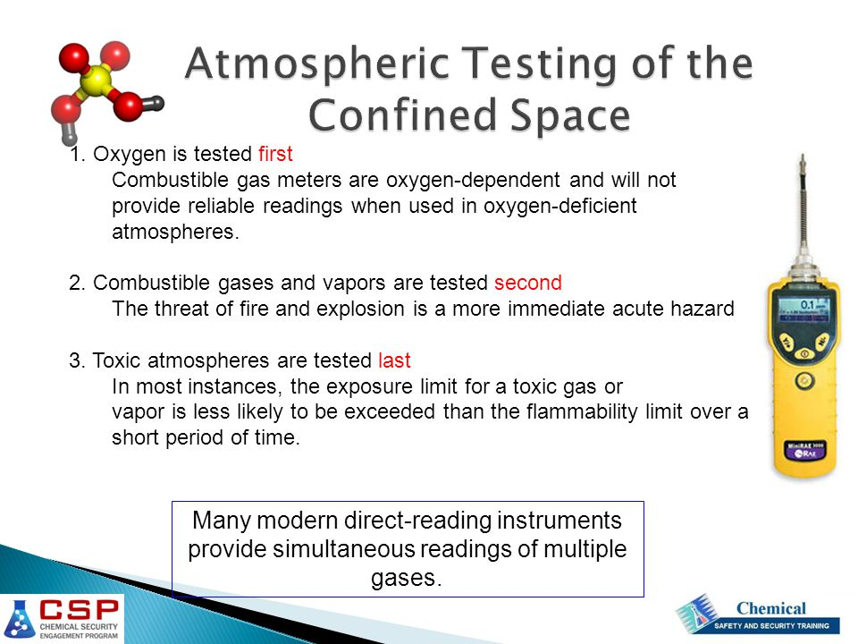 1. Oxygen is tested first Combustible gas meters are oxygen-dependent and will not provide reliable readings when used in oxygen-deficient atmospheres