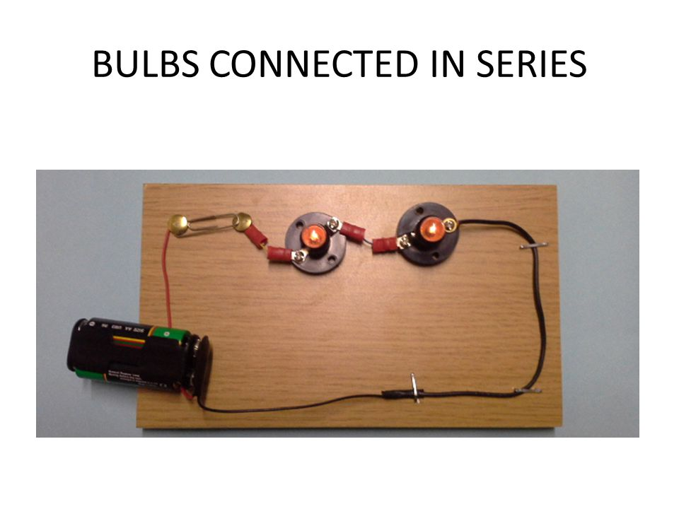 BULBS CONNECTED IN SERIES