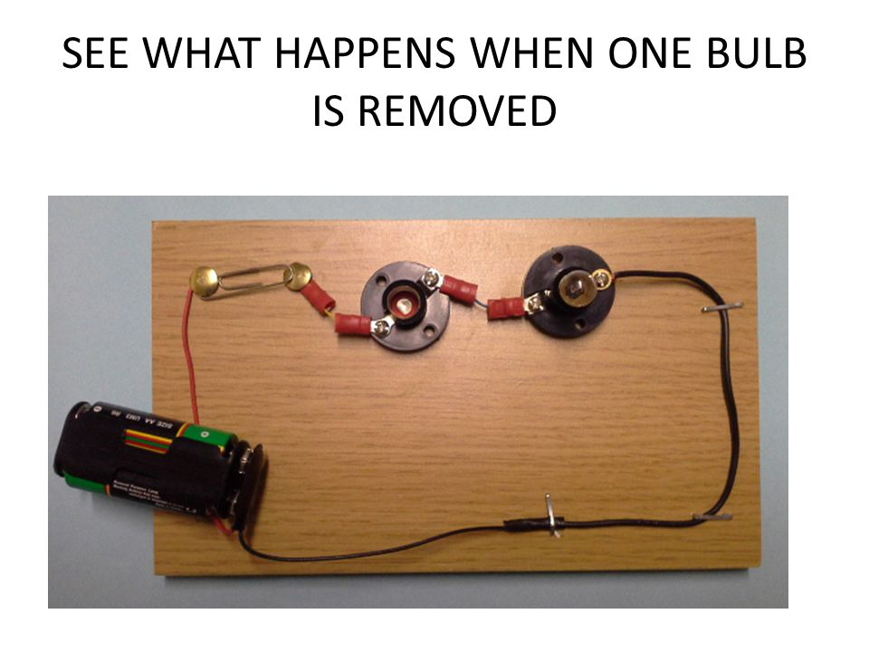 SEE WHAT HAPPENS WHEN ONE BULB IS REMOVED