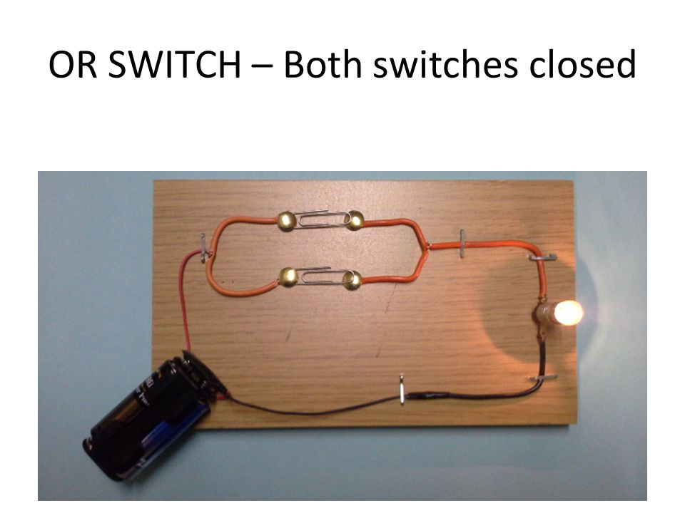 OR SWITCH – Both switches closed