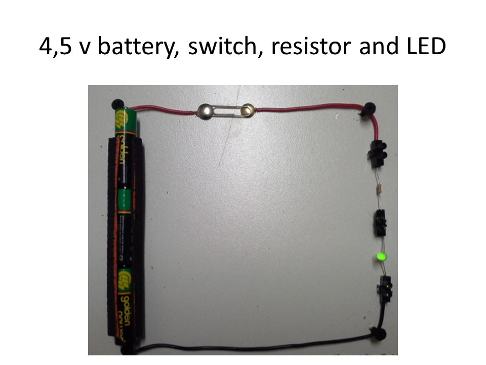4,5 v battery, switch, resistor and LED