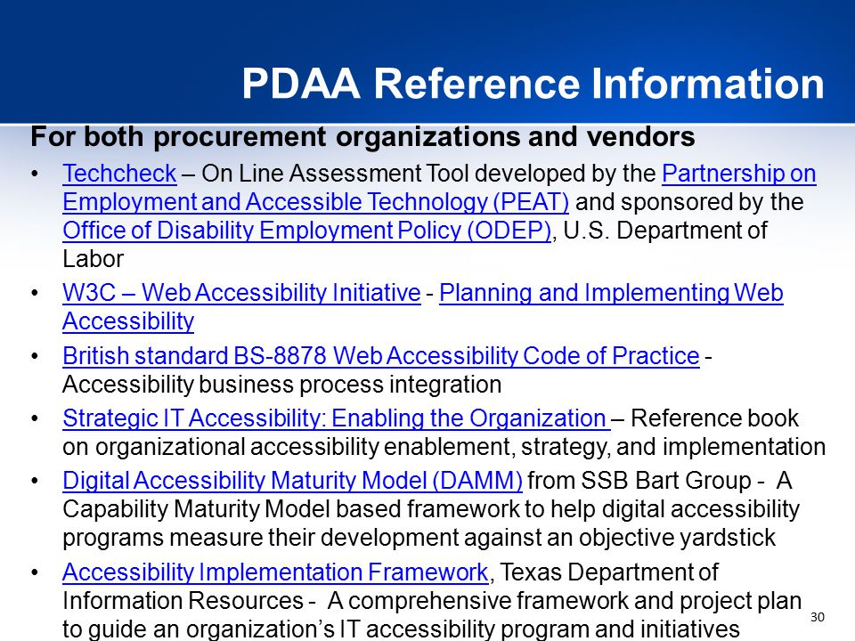 30 PDAA Reference Information For both procurement organizations and vendors Techcheck – On Line Assessment Tool developed by the Partnership on Employment and Accessible Technology (PEAT) and sponsored by the Office of Disability Employment Policy (ODEP), U.S.