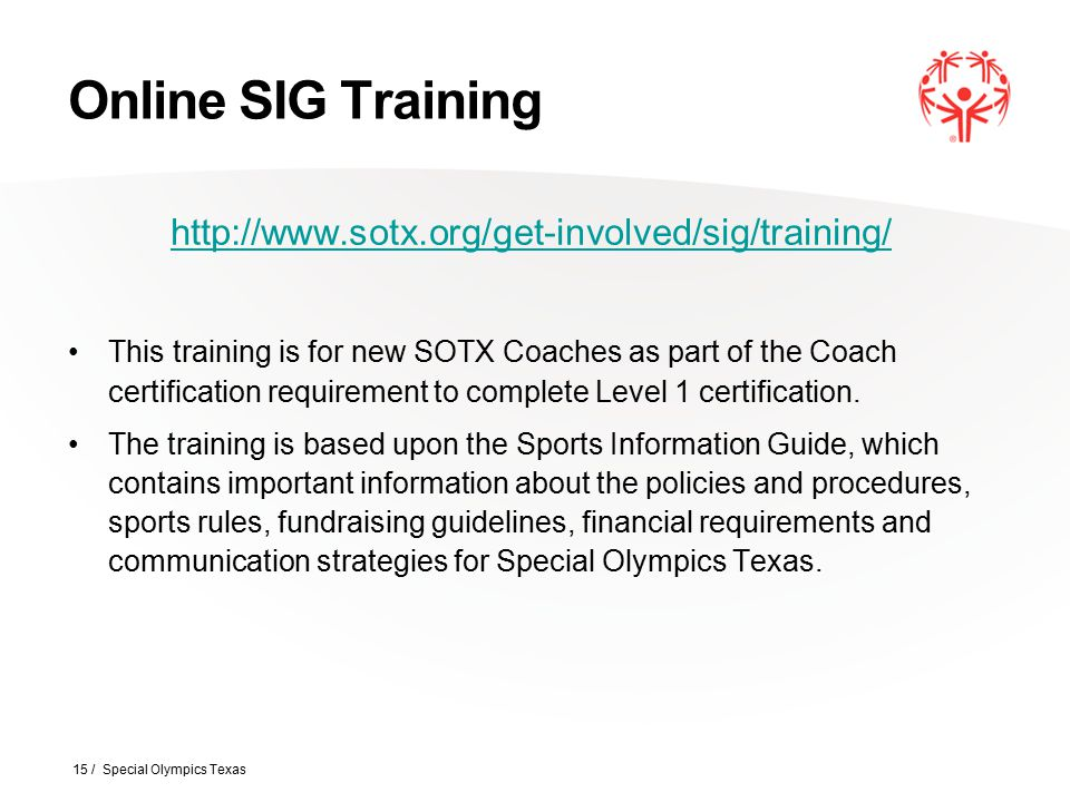 Online SIG Training http://www.sotx.org/get-involved/sig/training/ This training is for new SOTX Coaches as part of the Coach certification requiremen