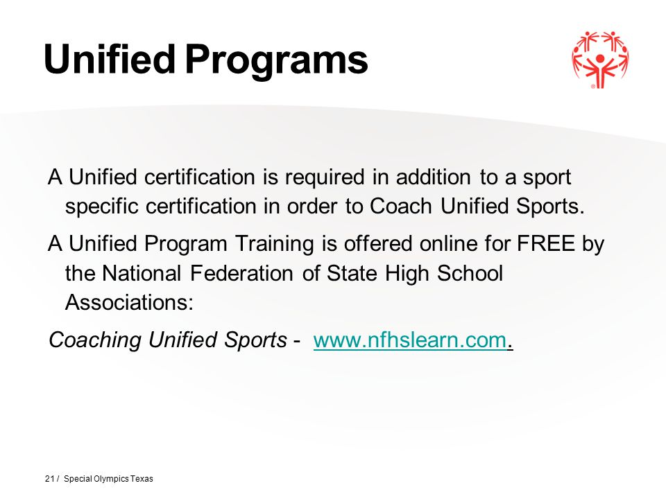 Unified Programs A Unified certification is required in addition to a sport specific certification in order to Coach Unified Sports.