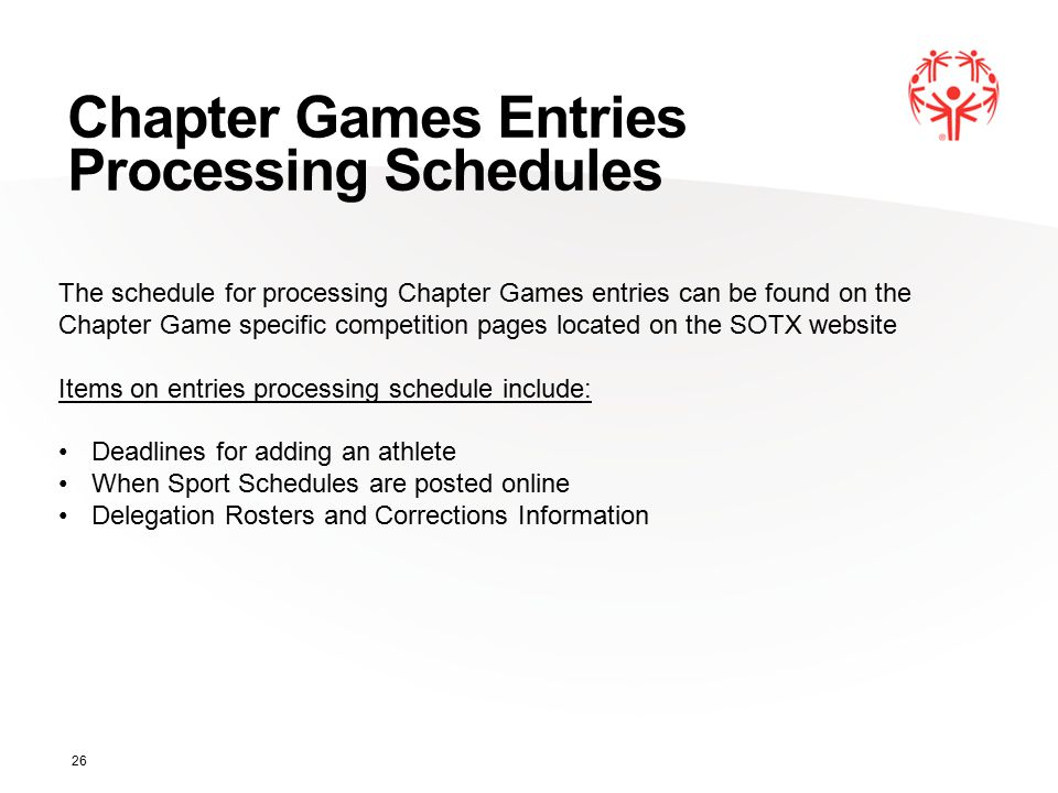 Chapter Games Entries Processing Schedules 26 The schedule for processing Chapter Games entries can be found on the Chapter Game specific competition