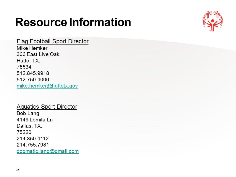 Resource Information 35 Flag Football Sport Director Mike Hemker 306 East Live Oak Hutto, TX.
