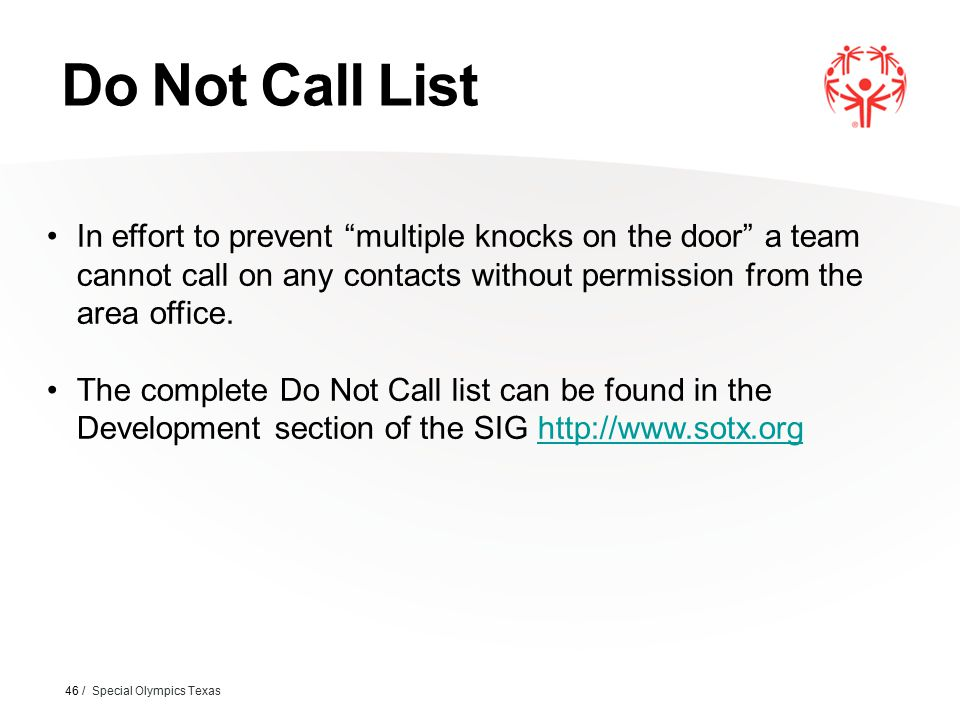 "Do Not Call List 46 / Special Olympics Texas In effort to prevent ""multiple knocks on the door"" a team cannot call on any contacts without permission"