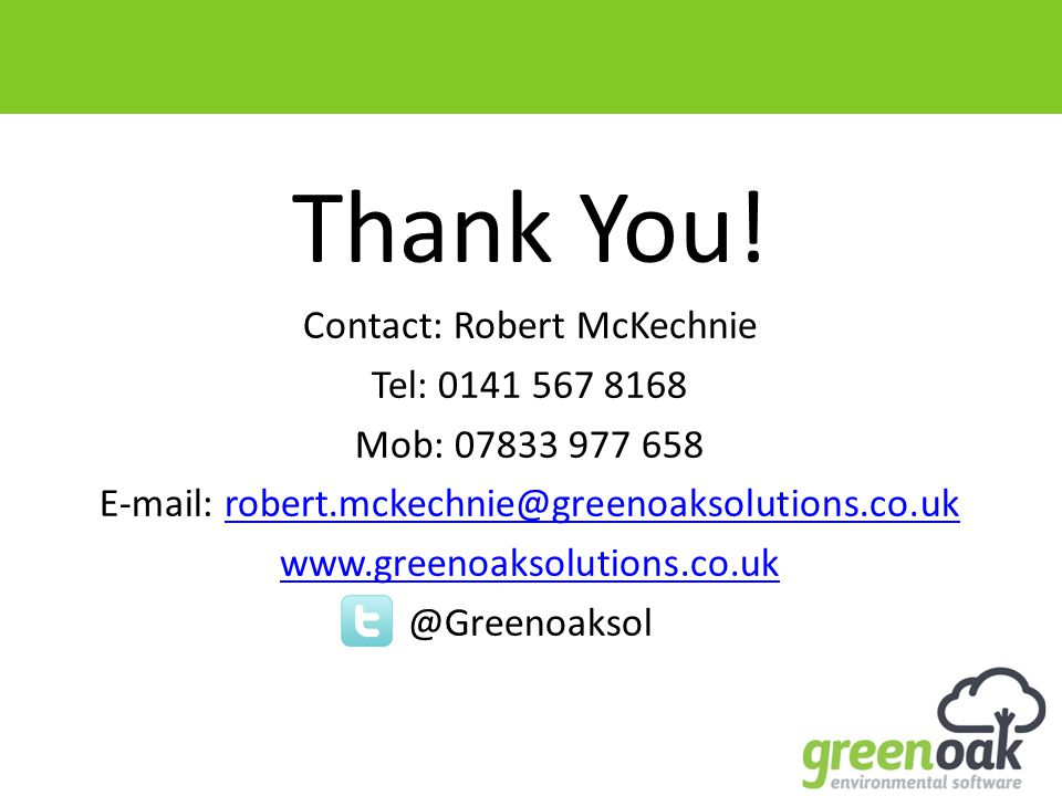 Thank You! Contact: Robert McKechnie Tel: 0141 567 8168 Mob: 07833 977 658 E-mail: robert.mckechnie@greenoaksolutions.co.ukrobert.mckechnie@greenoakso