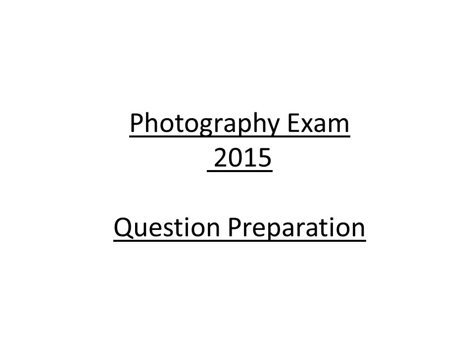 Photography Exam 2015 Question Preparation