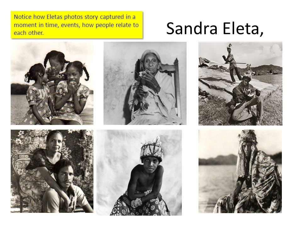 Sandra Eleta, Notice how Eletas photos story captured in a moment in time, events, how people relate to each other.
