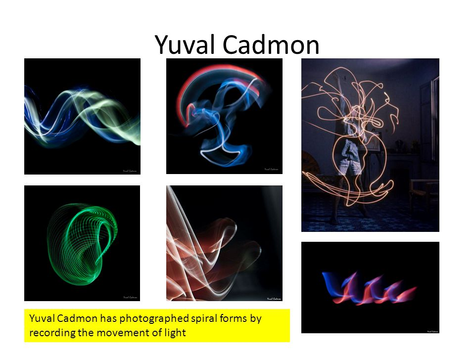 Yuval Cadmon Yuval Cadmon has photographed spiral forms by recording the movement of light