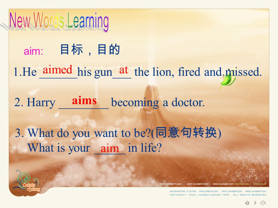 aim: 目标,目的 1.He ______his gun___ the lion, fired and missed.