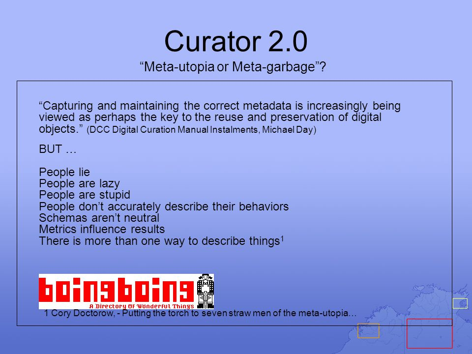 """Curator 2.0 """"Meta-utopia or Meta-garbage""""? """"Capturing and maintaining the correct metadata is increasingly being viewed as perhaps the key to the reus"""