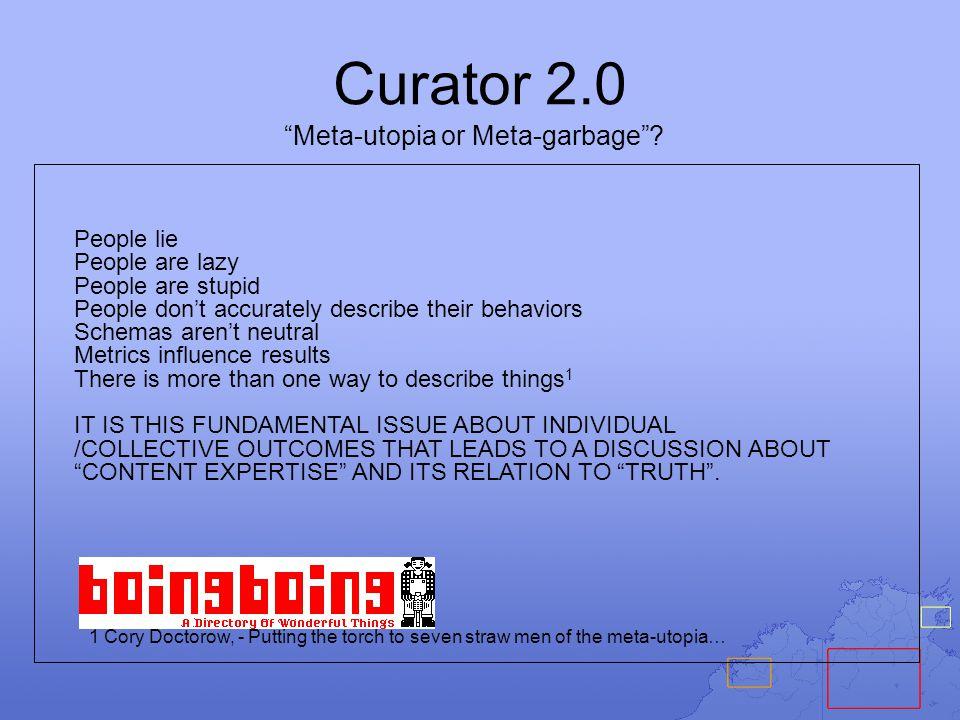 """Curator 2.0 """"Meta-utopia or Meta-garbage""""? People lie People are lazy People are stupid People don't accurately describe their behaviors Schemas aren'"""