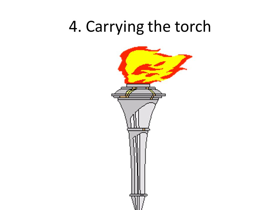 4. Carrying the torch
