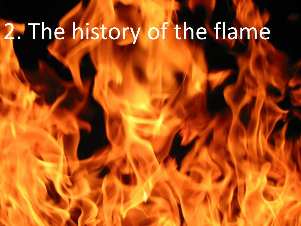 2. The history of the flame