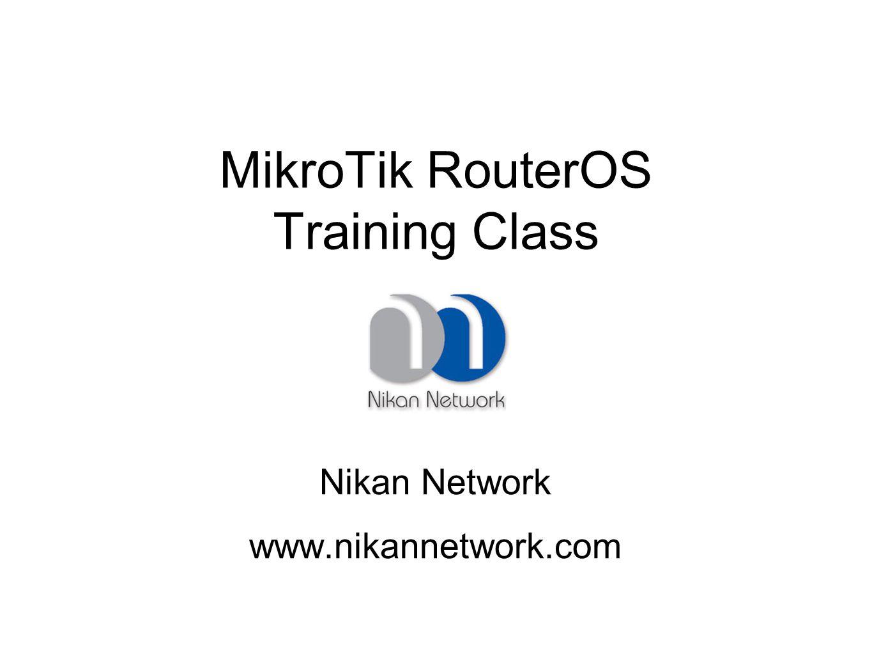 MikroTik RouterOS Training Class Nikan Network www.nikannetwork.com