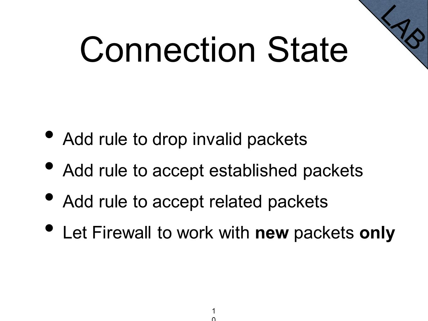 Connection State Add rule to drop invalid packets Add rule to accept established packets Add rule to accept related packets Let Firewall to work with