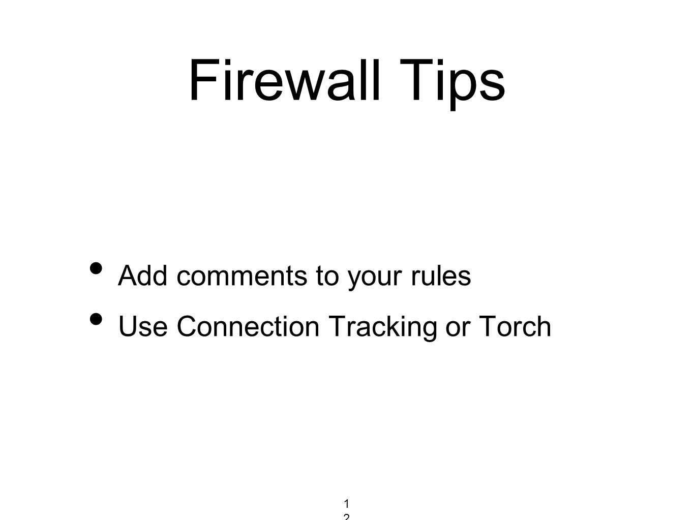Firewall Tips Add comments to your rules Use Connection Tracking or Torch 120120120