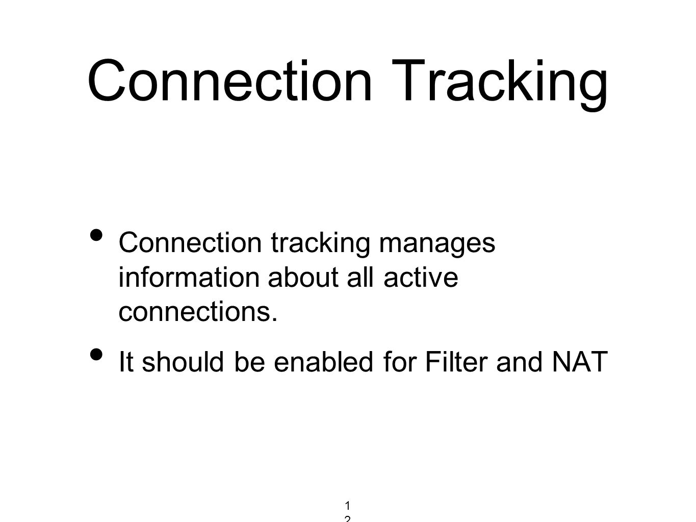 Connection Tracking Connection tracking manages information about all active connections. It should be enabled for Filter and NAT 121121121